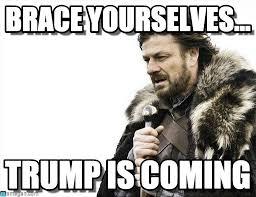 brace yourselfs trump is coming meme