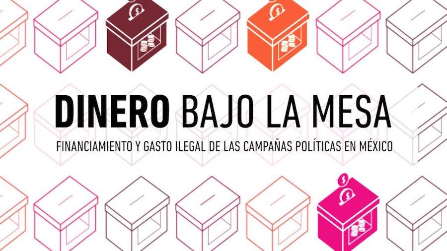 Dinero Bajo la Mesa: financiamiento y gasto ilegal de campañas políticas en México